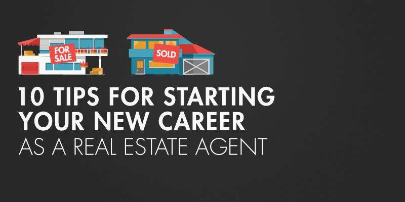 Top 10 Tips for Starting Your New Career as a Real Estate Agent